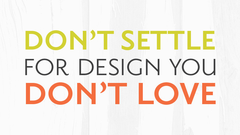 Don't Settle for Design You Don't Love
