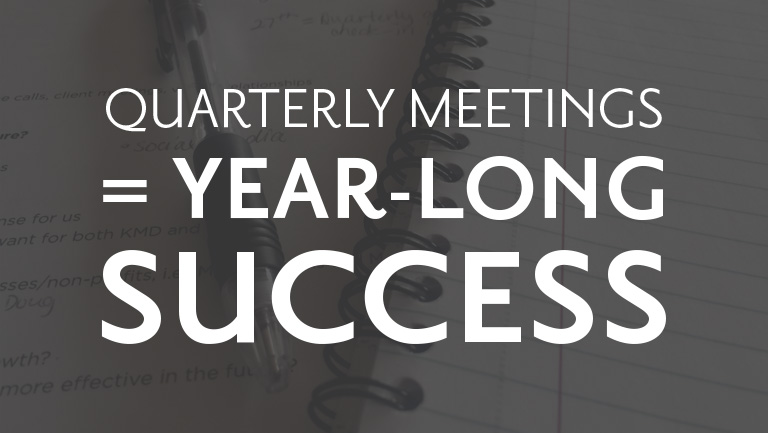 Quarterly Meetings = Year-Long Success