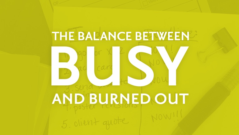 The Balance Between Busy and Burned Out