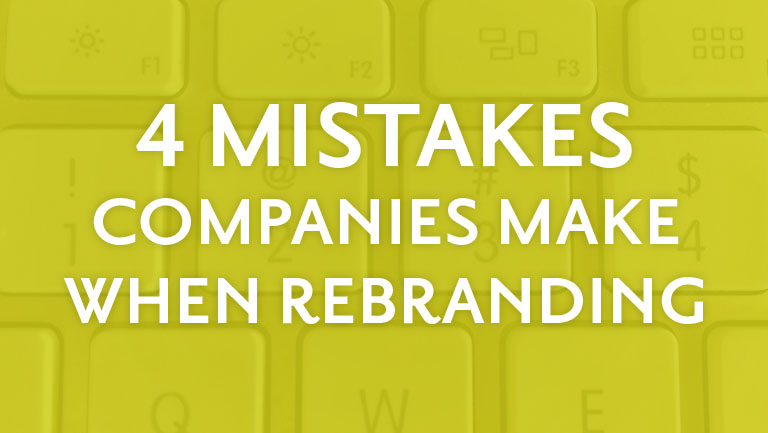 4 Mistakes Companies Make When Rebranding